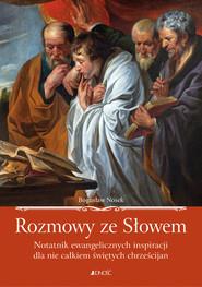 okładka Rozmowy ze Słowem Notatnik ewangelicznych inspiracji dla nie całkiem świętych chrześcijan, Książka | Nosek Bogusław