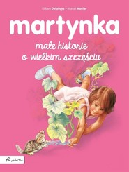 okładka Martynka Małe historie o wielkim szczęściu, Książka | Gilbert Delahaye