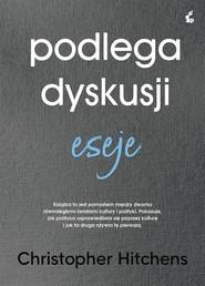 okładka Podlega dyskusji Eseje, Książka | Christopher  Hitchens