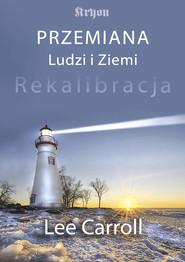 okładka Przemiana ludzi i ziemi Rekalibracja - trzynasta księga Kryona, Książka | Lee Carroll