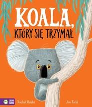 okładka Koala, który się trzymał, Książka | Bright Rachel