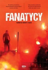 okładka Fanatycy Futbol na śmierć i życie, Książka | Fanatyk Anonimowy