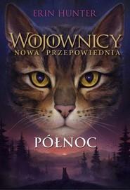 okładka Wojownicy nowa przepowiednia Tom 1 Północ, Książka | Erin Hunter