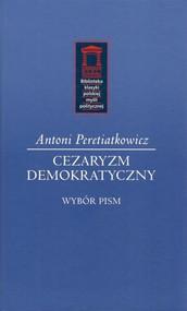 okładka Cezaryzm demokratyczny Wybór pism, Książka | Peretiatkowicz Antoni