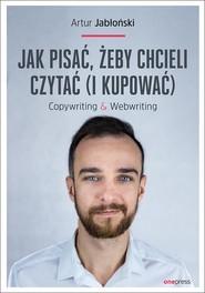 okładka Jak pisać żeby chcieli czytać i kupować Copywriting & Webwriting, Książka | Artur Jabłoński