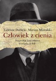 okładka Człowiek z cienia Niezwykłe losy oficera wywiadu II RP, Książka | Tadeusz Dubicki, Marian Miszalski