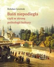 okładka Baśń niepodległa czyli w stronę politologii kultury, Książka | Cywiński Bohdan