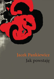 okładka Jak powstaję, Książka   Pankiewicz Jacek