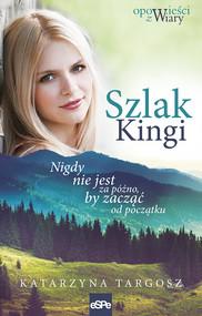 okładka Szlak Kingi Nigdy nie jest za późno, by zacząć od początku, Książka   Katarzyna  Targosz