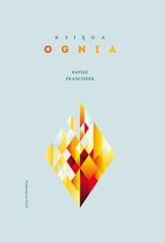 okładka Księga ognia, Książka | Papież Franciszek