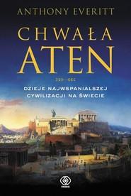 okładka Chwała Aten Dzieje najwspanialszej cywilizacji na świecie, Książka | Anthony Everitt