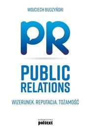 okładka Public Relations Wizerunek Reputacja Tożsamość, Książka   Wojciech Budzyński