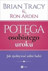 okładka Potęga osobistego uroku Jak zjednywać sobie ludzi, Książka   Brian Tracy, Ron Arden