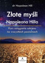 okładka Złote myśli Napoleona Hilla Kurs osiągania sukcesu na wszystkich poziomach, Książka | Napoleon Hill
