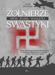 okładka Żołnierze spod znaku wyklętej swastyki, Książka | Jacek Jaworski