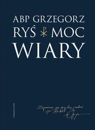 okładka Moc wiary, Książka | Grzegorz Ryś