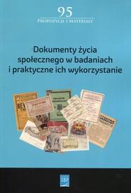 okładka Dokumenty życia społecznego w badaniach i praktyczne ich wykorzystanie, Książka |