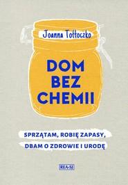 okładka Dom bez chemii Sprzątam, robię zapasy, dbam o zdrowie, Książka | Joanna Tołłoczko