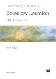 okładka Lecz nie było już świata Miłość i śmierć Wiersze, Książka   Bolesław  Leśmian