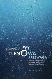 okładka Tlenowa przewaga Trenuj efektywnie, popraw wydolność, wzmocnij zdrowie, Książka | McKeown Patrick