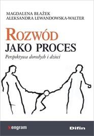 okładka Rozwód jako proces Perspektywa dorosłych i dzieci, Książka | Magdalena Błażek, Aleksandra Lewandowska-Walter