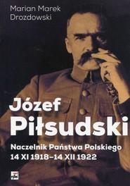 okładka Józef Piłsudski Naczelnik Państwa Polskiego 14 XI 1918-14XII 1922, Książka | Marian Marek Drozdowski