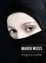 okładka Antygona w piekle, Książka   Marek Weiss
