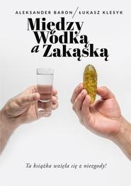 okładka Między wódką a zakąską, Książka | Aleksander Baron, Łukasz Klesyk