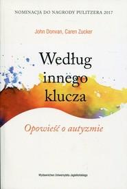 okładka Według innego klucza Opowieść o autyzmie, Książka   John Donvan, Caren Zucker