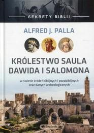okładka Sekrety Biblii Królestwo Saula, Dawida i Salomona w świetle źródeł biblijnych i pozabiblijnych oraz danych archeologicznych, Książka   J. Alfred Palla