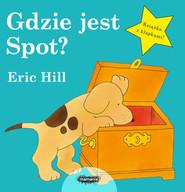 okładka Gdzie jest Spot?, Książka | Hill Eric
