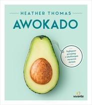 okładka Awokado Najlepsze przepisy z ulubionym owocem świata, Książka   Thomas Heather