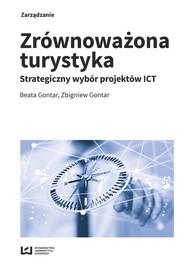 okładka Zrównoważona turystyka Strategiczny wybór projektów ICT, Książka | Beata Gontar, Zbigniew Gontar