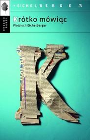 okładka Krótko mówiąc, Książka   Wojciech  Eichelberger