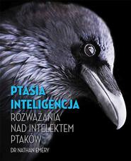 okładka Ptasia inteligencja Rozważania nad intelektem ptaków, Książka   Emery Nathan