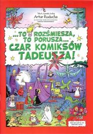 okładka To rozśmiesza, to porusza... Czar komiksów Tadeusza!, Książka | Ruducha Artur