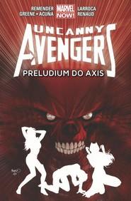 okładka Uncanny Avengers Tom 5 Preludium do Axis, Książka | Rick Remender, Cullen Bunn, Daniel Acuna, Sanford Greene, Salvador Larroca, Paul Renaud, Gabri Walta
