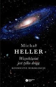 okładka Wszechświat jest tylko drogą Kosmiczne rekolekcje, Książka | Michał Heller