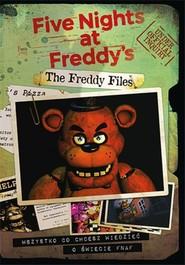 okładka The Freddy Files Wszystko co chcesz wiedzieć o świecie FNAF-A The Freddy Files. Wszystko co chcesz wiedzieć o świecie FNAF-A, Książka | Scott Cawthon