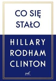 okładka Co się stało, Książka | Rodham-Clinton Hillary