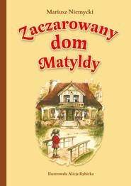 okładka Zaczarowany dom Matyldy, Książka | Mariusz Niemycki