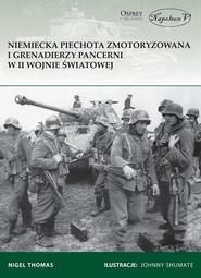 okładka Niemiecka piechota zmotoryzowana i grenadierzy pancerni w II wojnie światowej, Książka | Thomas Nigel