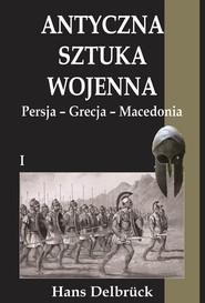 okładka Antyczna sztuka wojenna Tom 1 Persja-Grecja-Macedonia, Książka | Delbruck Hans