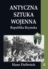 okładka Antyczna sztuka wojenna Republika Rzymska Tom 2, Książka | Delbruck Hans