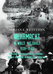 okładka Wehrmacht w walce miejskiej 1939-1942, Książka   Adrian E. Wettstein