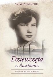 okładka Dziewczęta z Auschwitz Głosy ocalonych kobiet, Książka | Sylwia Winnik