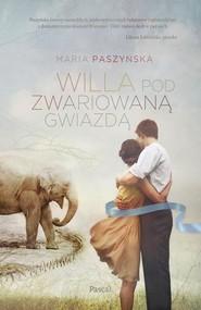 okładka Willa pod zwariowaną gwiazdą, Książka | Maria  Paszyńska