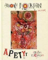 okładka Apetyt Książka kucharska, Książka | Anthony Bourdain