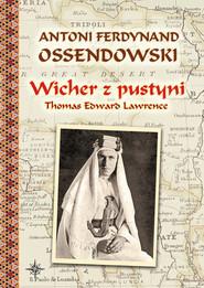 okładka Wicher z pustyni Thomas Edward Lawrence, Książka | Antoni Ferdynand Ossendowski