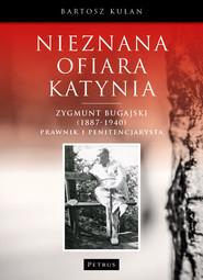 okładka Nieznana ofiara Katynia Zygmunt Bugajski (1887-1940), Książka | Kułan Bartosz